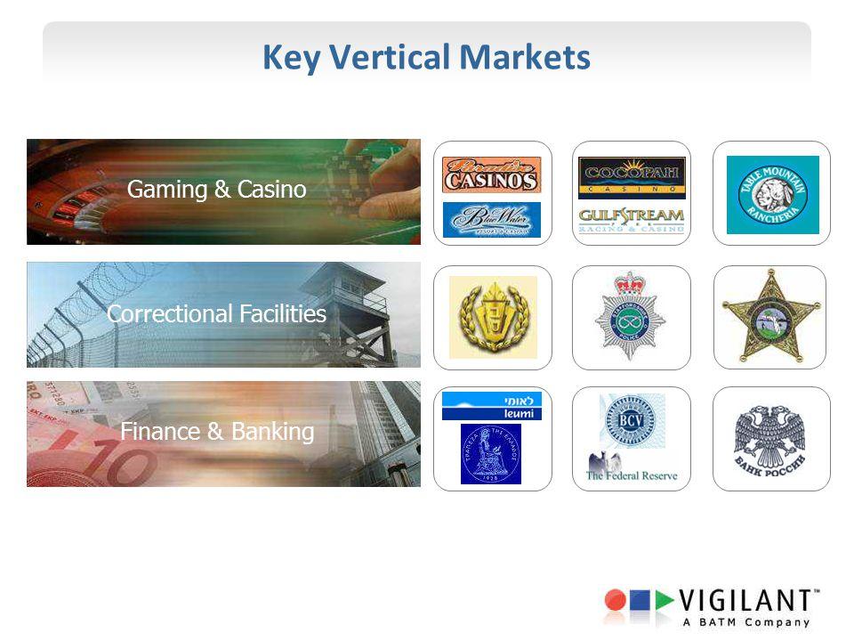 Key Vertical Markets Correctional Facilities Finance & BankingGaming & Casino