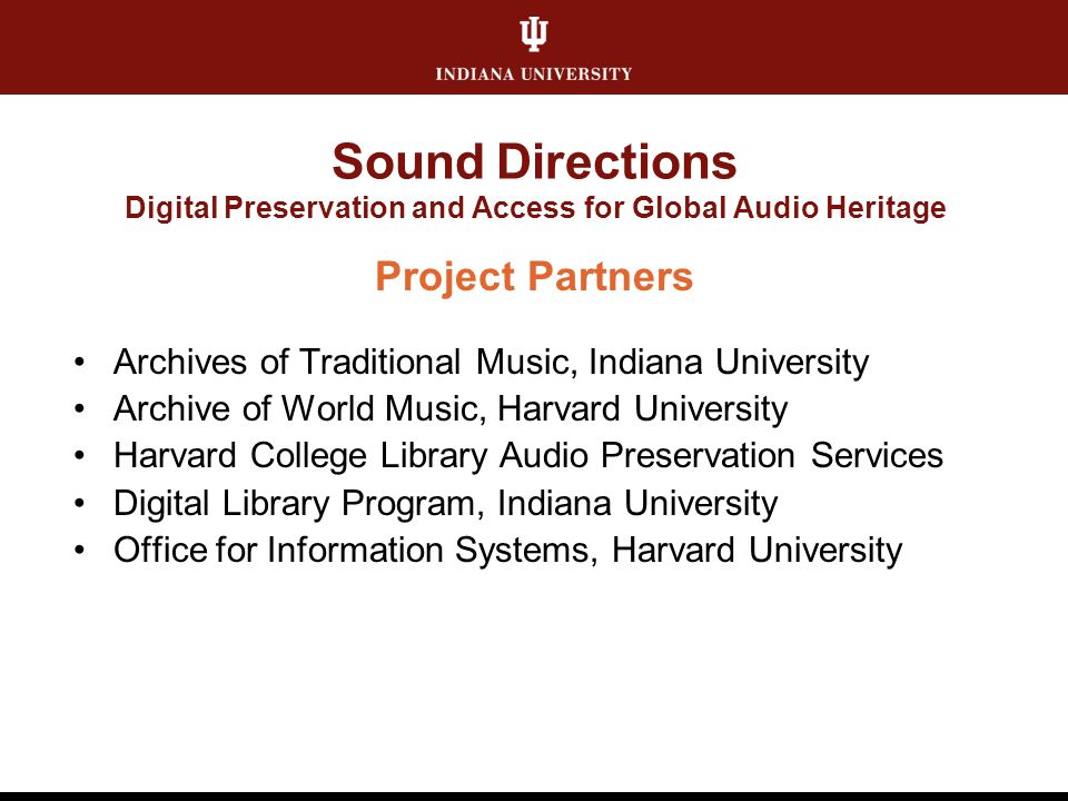 Sound Directions Digital Preservation and Access for Global Audio Heritage Project Partners Archives of Traditional Music, Indiana University Archive