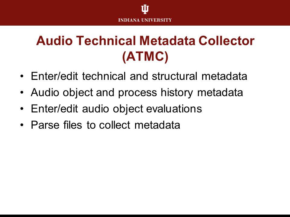 Audio Technical Metadata Collector (ATMC) Enter/edit technical and structural metadata Audio object and process history metadata Enter/edit audio obje