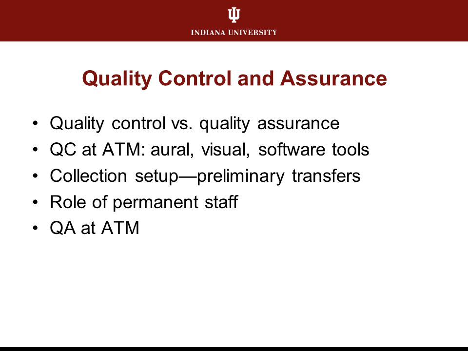 Quality Control and Assurance Quality control vs. quality assurance QC at ATM: aural, visual, software tools Collection setup—preliminary transfers Ro