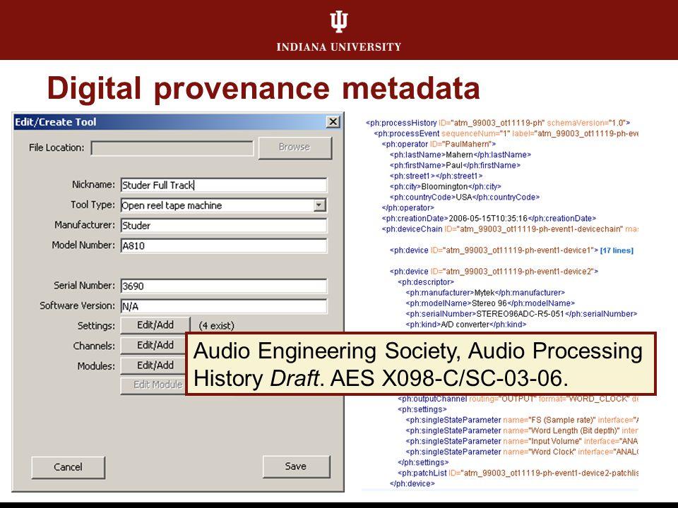 Digital provenance metadata Audio Engineering Society, Audio Processing History Draft. AES X098-C/SC-03-06.