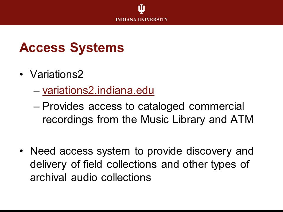 Access Systems Variations2 –variations2.indiana.eduvariations2.indiana.edu –Provides access to cataloged commercial recordings from the Music Library