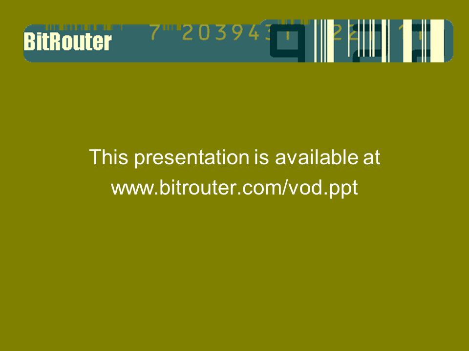 This presentation is available at www.bitrouter.com/vod.ppt