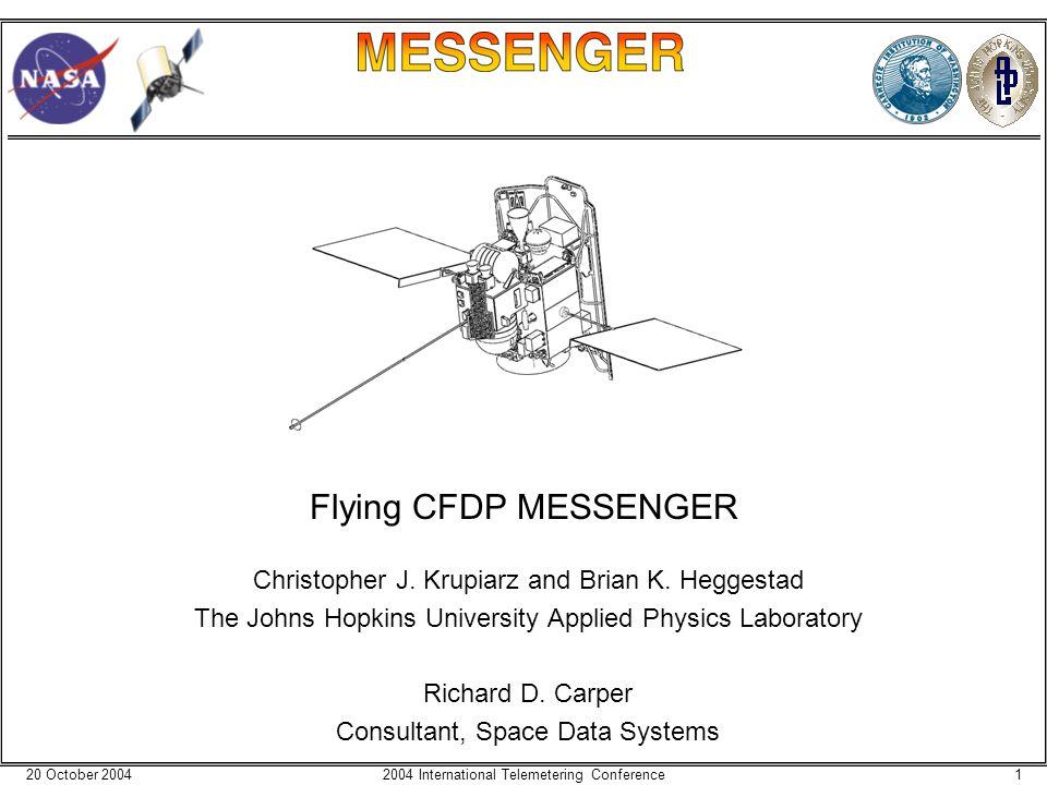 20 October 200412004 International Telemetering Conference Flying CFDP MESSENGER Christopher J.