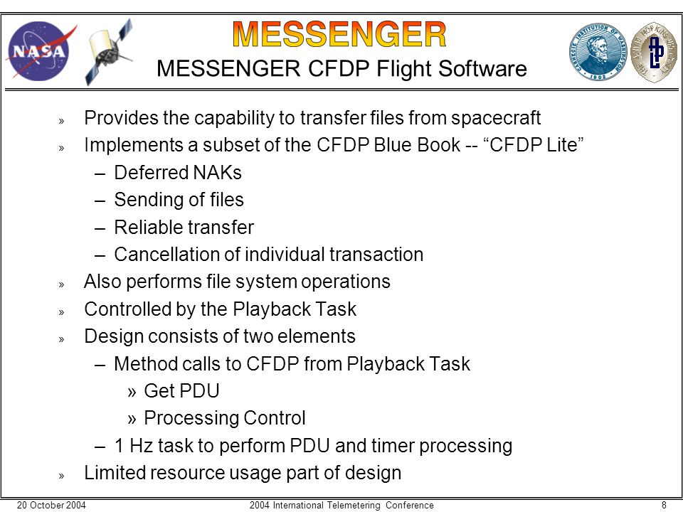 20 October 200482004 International Telemetering Conference MESSENGER CFDP Flight Software » Provides the capability to transfer files from spacecraft