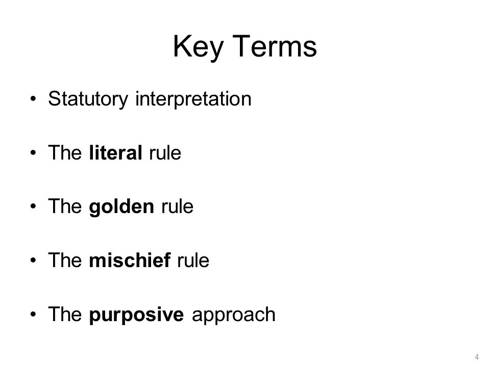 Key Terms Statutory interpretation The literal rule The golden rule The mischief rule The purposive approach 4
