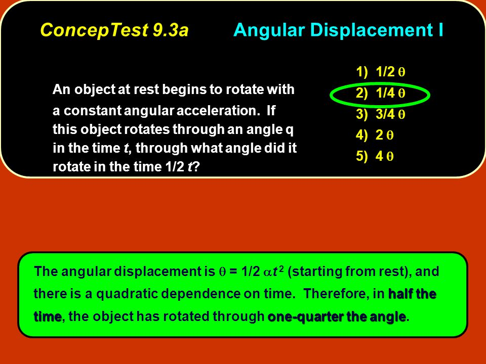 An object at rest begins to rotate with a constant angular acceleration. If this object rotates through an angle q in the time t, through what angle d