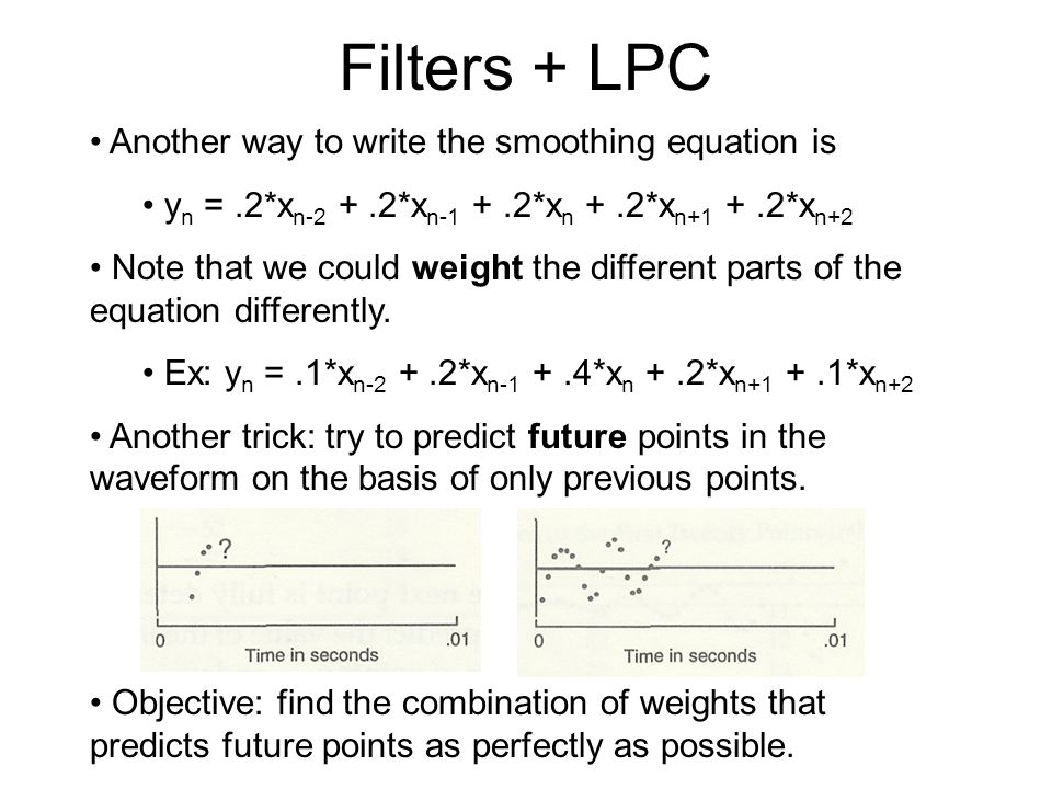 Filters + LPC One way to understand LPC analysis is to think about a moving average filter.