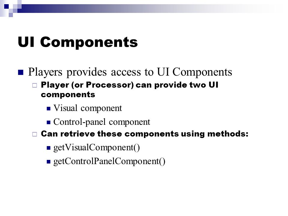 UI Components Players provides access to UI Components  Player (or Processor) can provide two UI components Visual component Control-panel component