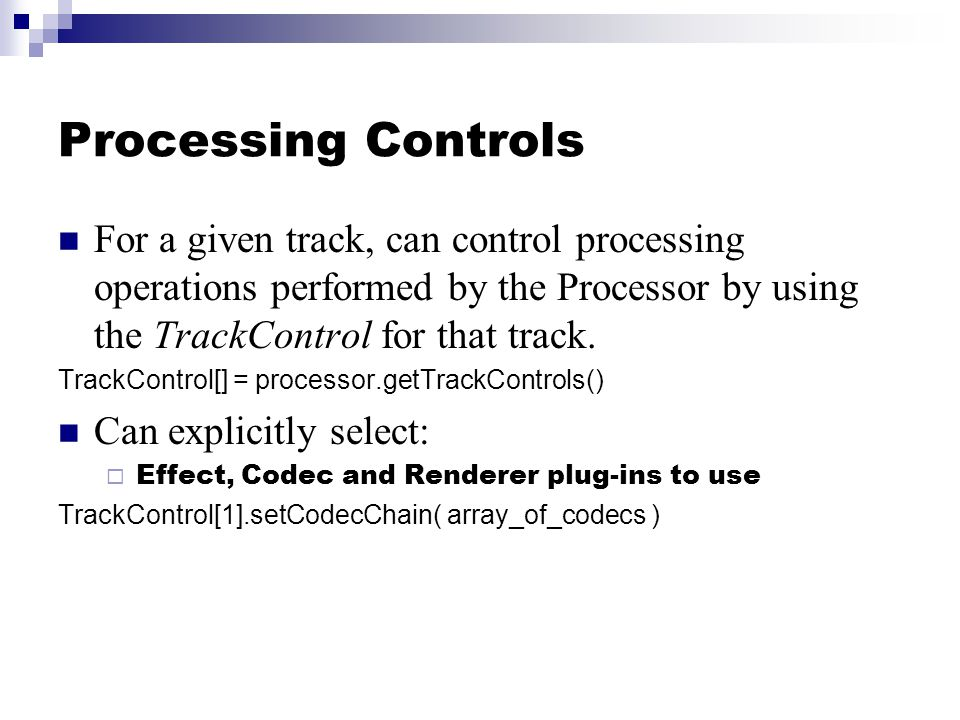 Processing Controls For a given track, can control processing operations performed by the Processor by using the TrackControl for that track. TrackCon