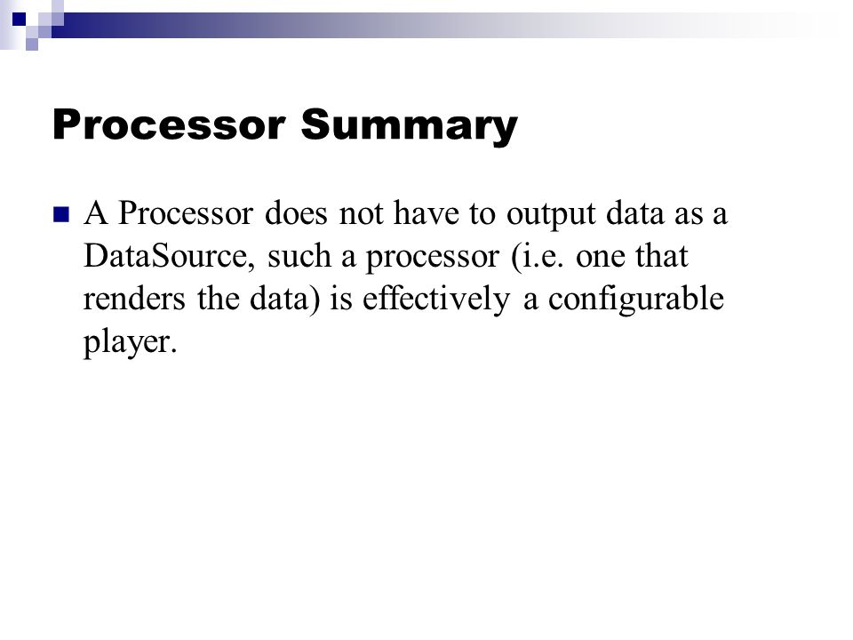 Processor Summary A Processor does not have to output data as a DataSource, such a processor (i.e.