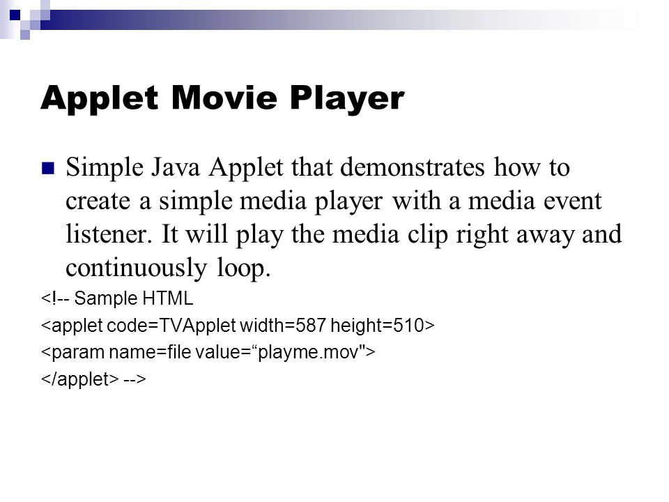 Simple Java Applet that demonstrates how to create a simple media player with a media event listener. It will play the media clip right away and conti