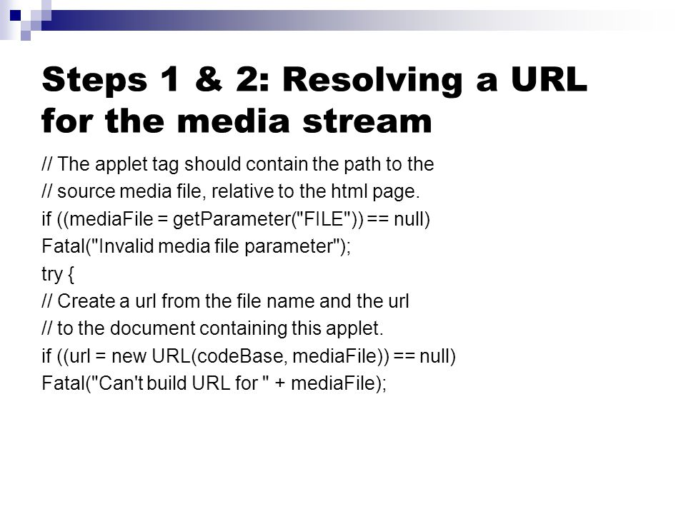 Steps 1 & 2: Resolving a URL for the media stream // The applet tag should contain the path to the // source media file, relative to the html page.