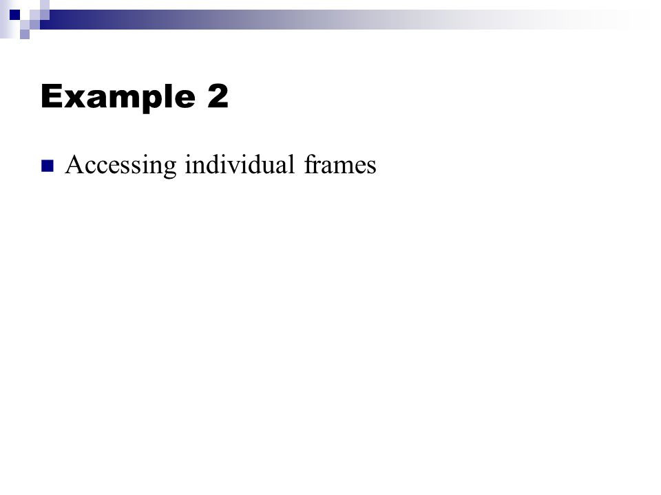 Example 2 Accessing individual frames