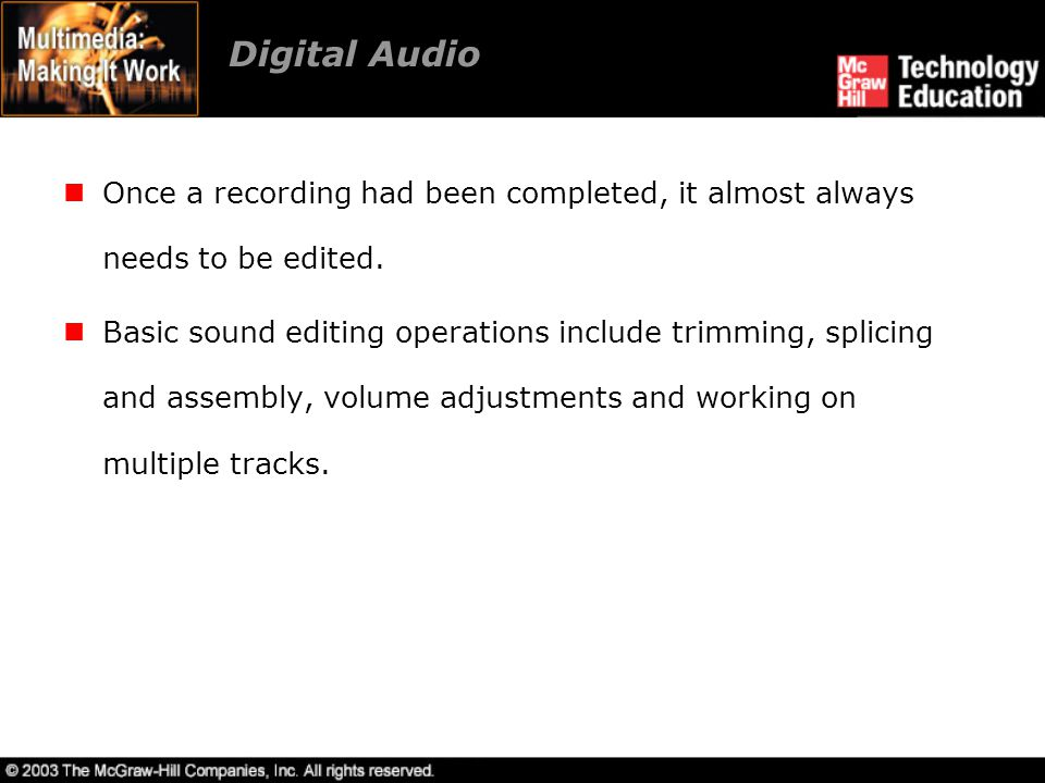 Digital Audio Once a recording had been completed, it almost always needs to be edited. Basic sound editing operations include trimming, splicing and