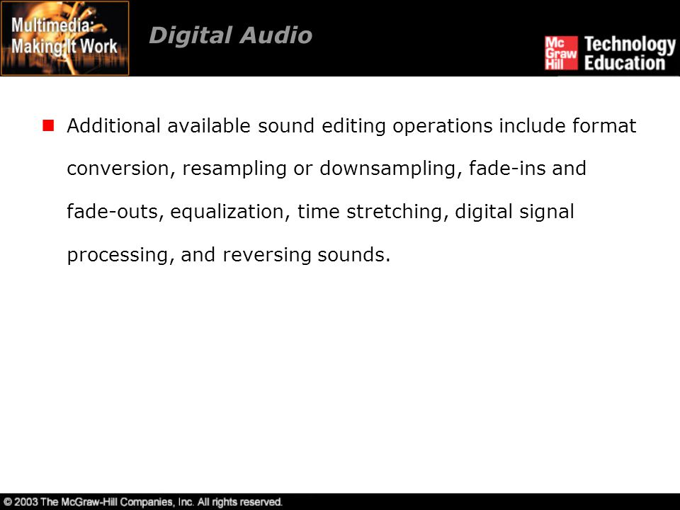 Digital Audio Additional available sound editing operations include format conversion, resampling or downsampling, fade-ins and fade-outs, equalizatio