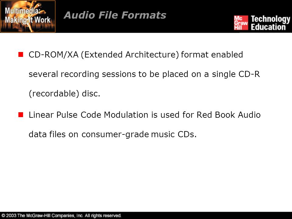 Audio File Formats CD-ROM/XA (Extended Architecture) format enabled several recording sessions to be placed on a single CD-R (recordable) disc. Linear