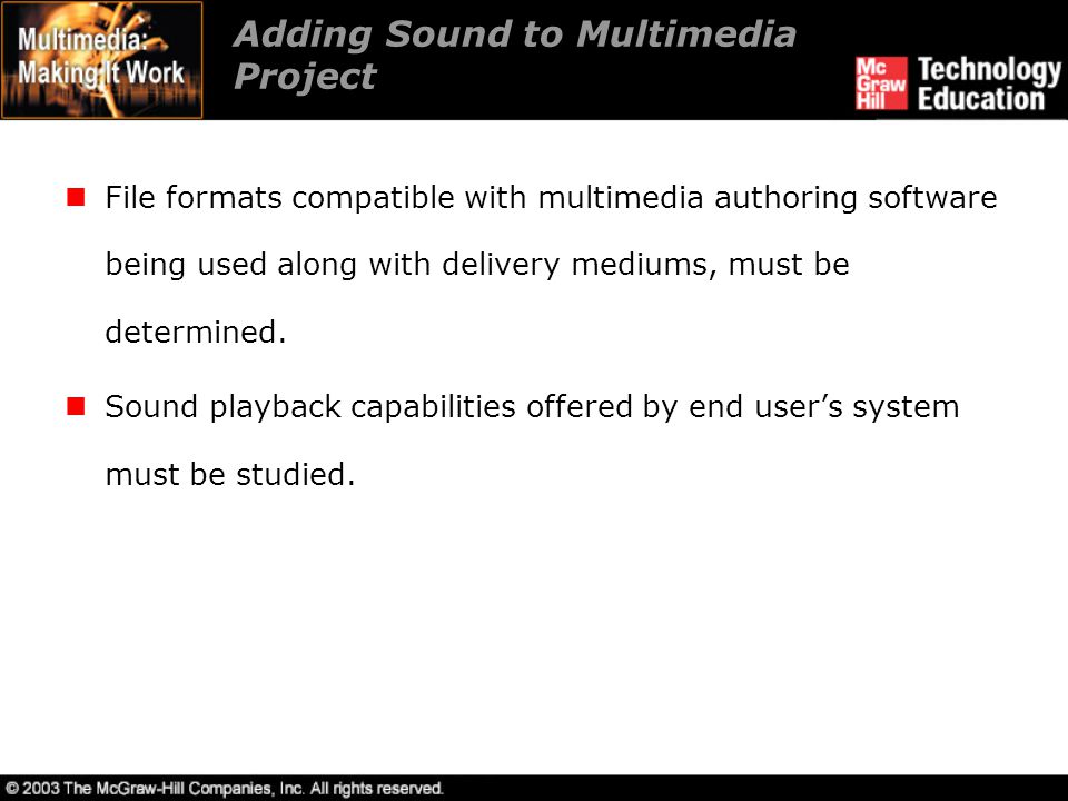 Adding Sound to Multimedia Project File formats compatible with multimedia authoring software being used along with delivery mediums, must be determin