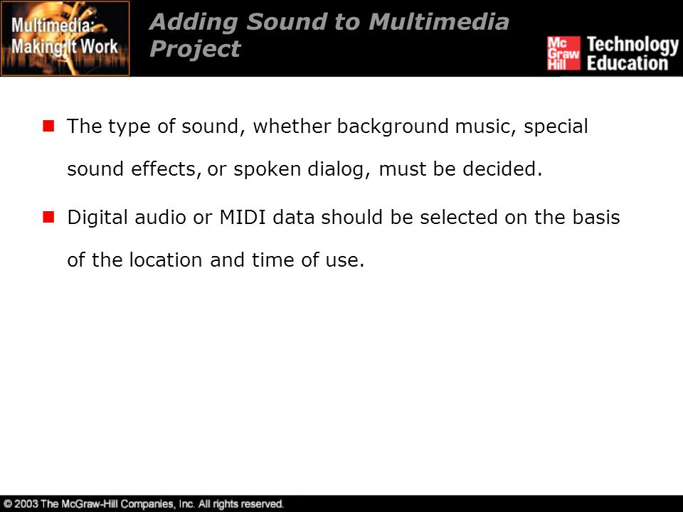 Adding Sound to Multimedia Project The type of sound, whether background music, special sound effects, or spoken dialog, must be decided. Digital audi