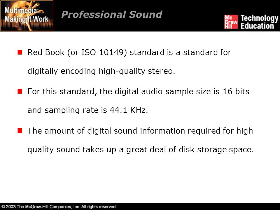 Professional Sound Red Book (or ISO 10149) standard is a standard for digitally encoding high-quality stereo. For this standard, the digital audio sam