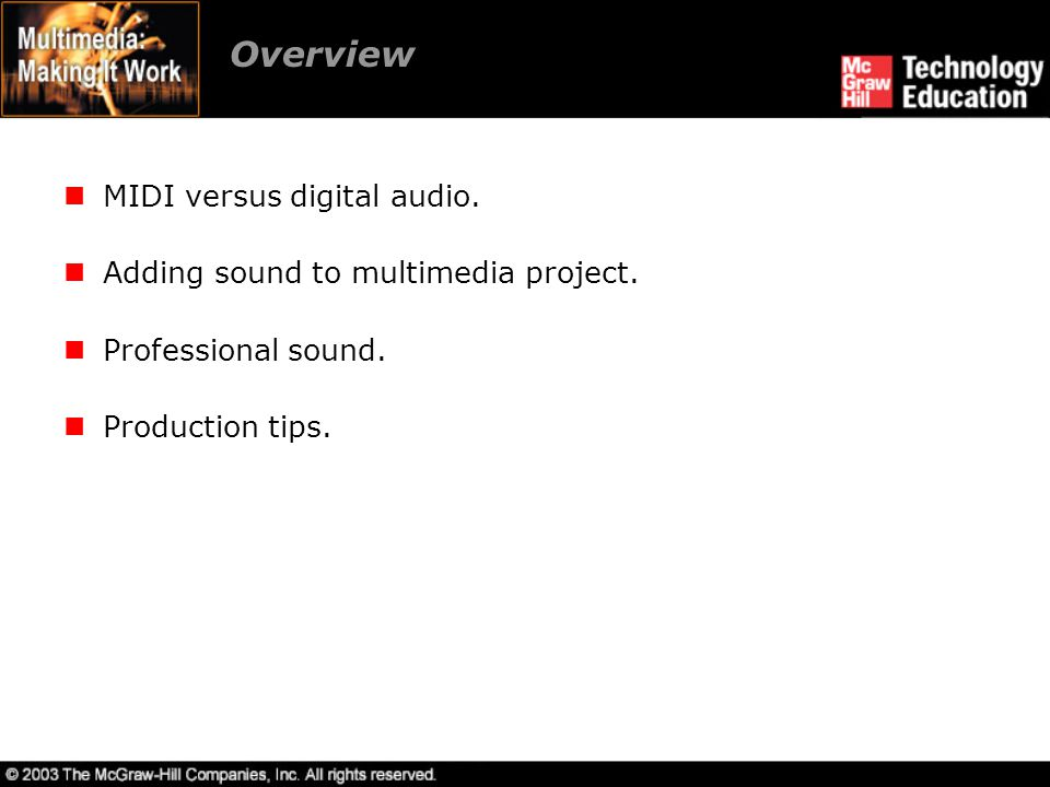 Overview MIDI versus digital audio. Adding sound to multimedia project. Professional sound. Production tips.