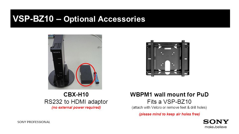SONY PROFESSIONAL VSP-BZ10 – Optional Accessories WBPM1 wall mount for PuD Fits a VSP-BZ10 (attach with Velcro or remove feet & drill holes) (please m