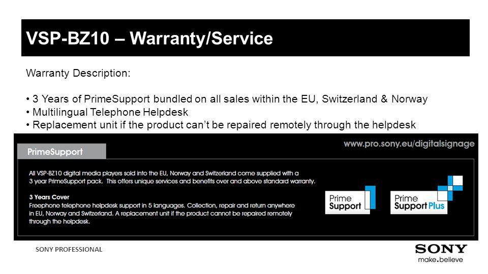 SONY PROFESSIONAL VSP-BZ10 – Warranty/Service Warranty Description: 3 Years of PrimeSupport bundled on all sales within the EU, Switzerland & Norway M