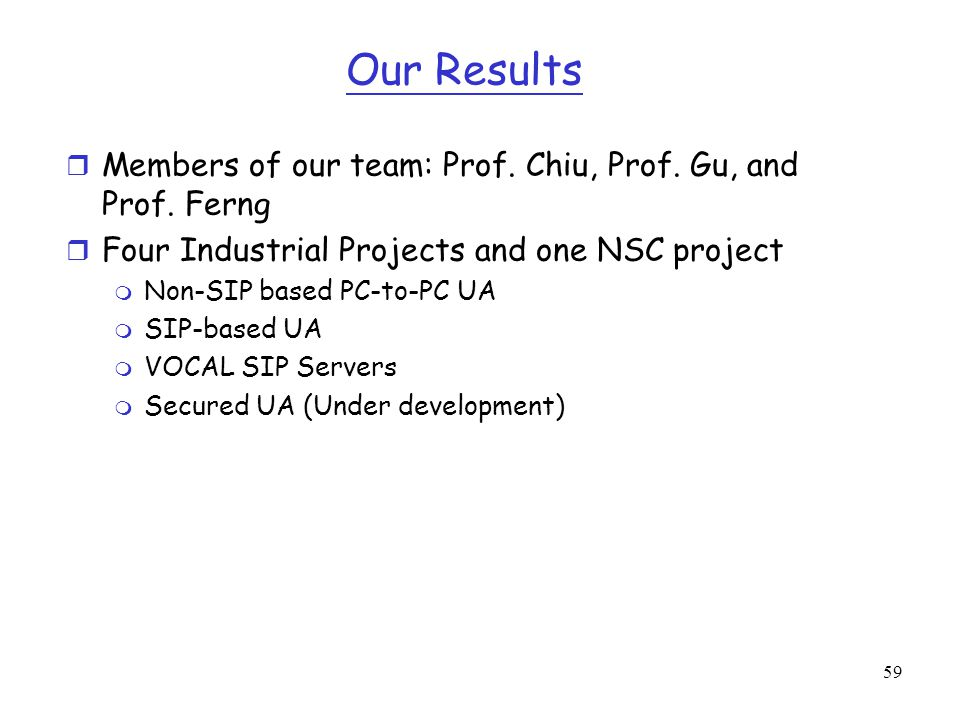 59 Our Results r Members of our team: Prof. Chiu, Prof. Gu, and Prof. Ferng r Four Industrial Projects and one NSC project m Non-SIP based PC-to-PC UA