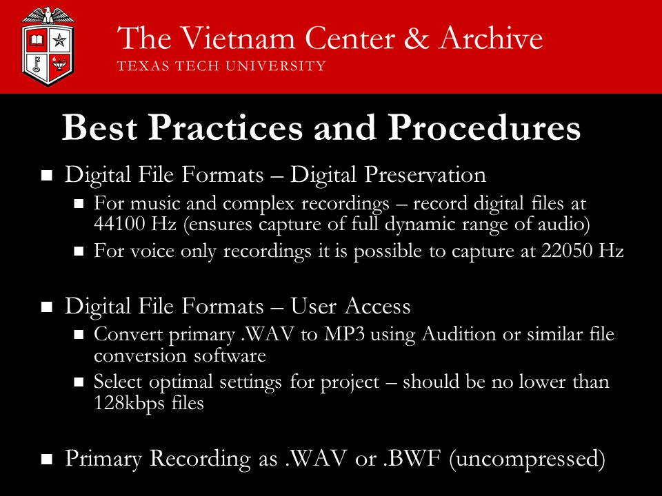 Digital File Formats – Digital Preservation For music and complex recordings – record digital files at 44100 Hz (ensures capture of full dynamic range