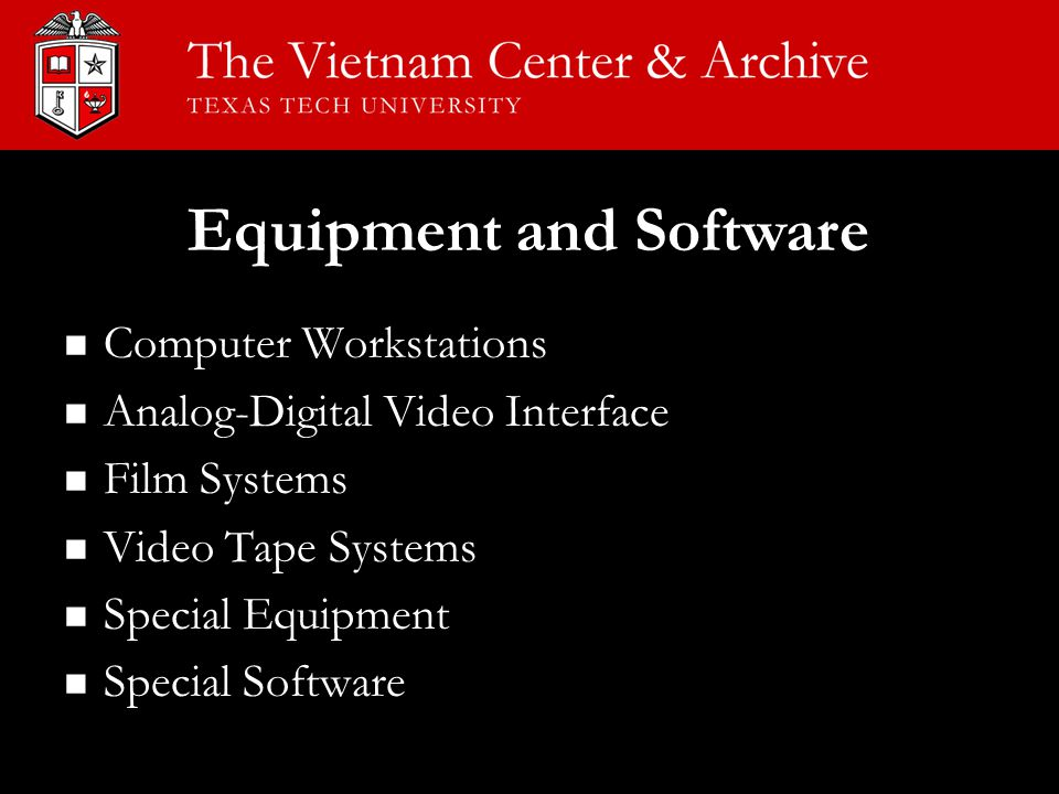 Equipment and Software Computer Workstations Computer Workstations Analog-Digital Video Interface Analog-Digital Video Interface Film Systems Film Sys