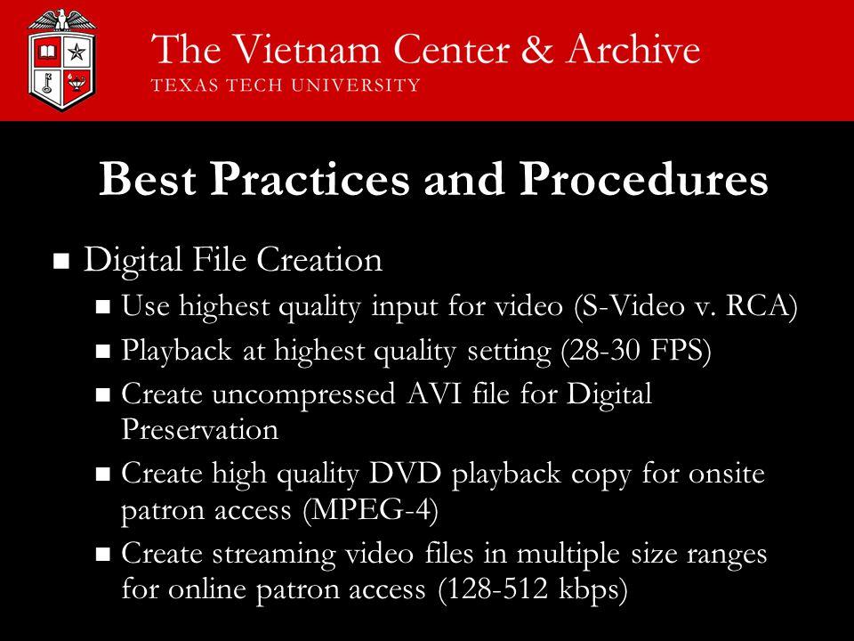 Best Practices and Procedures Digital File Creation Digital File Creation Use highest quality input for video (S-Video v. RCA) Use highest quality inp