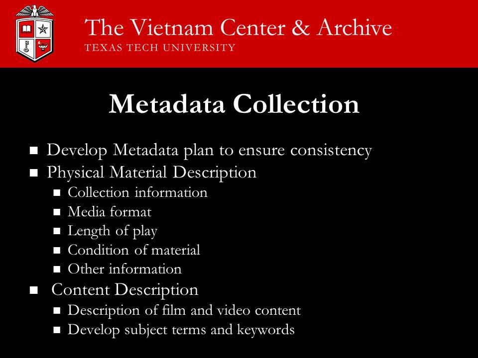 Metadata Collection Develop Metadata plan to ensure consistency Develop Metadata plan to ensure consistency Physical Material Description Physical Mat