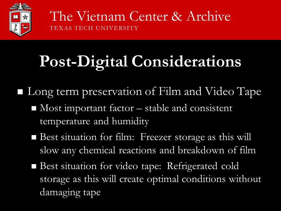 Post-Digital Considerations Long term preservation of Film and Video Tape Long term preservation of Film and Video Tape Most important factor – stable
