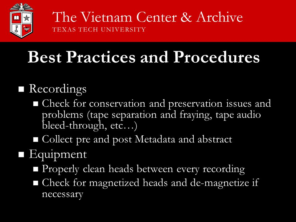 Recordings Check for conservation and preservation issues and problems (tape separation and fraying, tape audio bleed-through, etc…) Collect pre and p