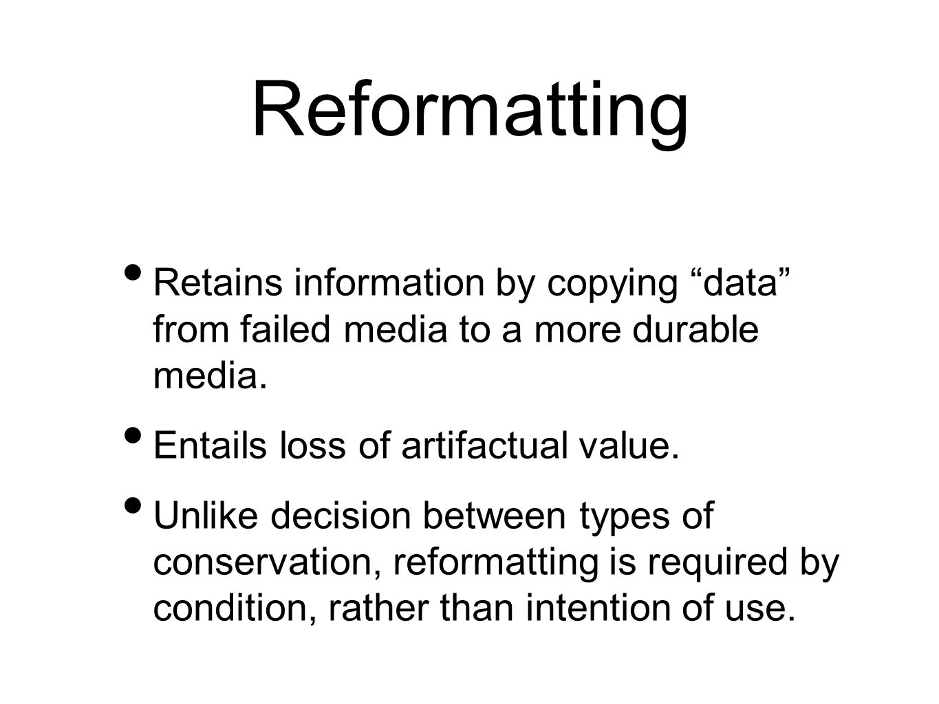 Reformatting Retains information by copying data from failed media to a more durable media.