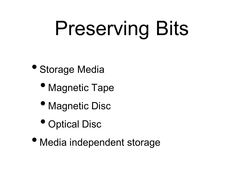 Preserving Bits Storage Media Magnetic Tape Magnetic Disc Optical Disc Media independent storage