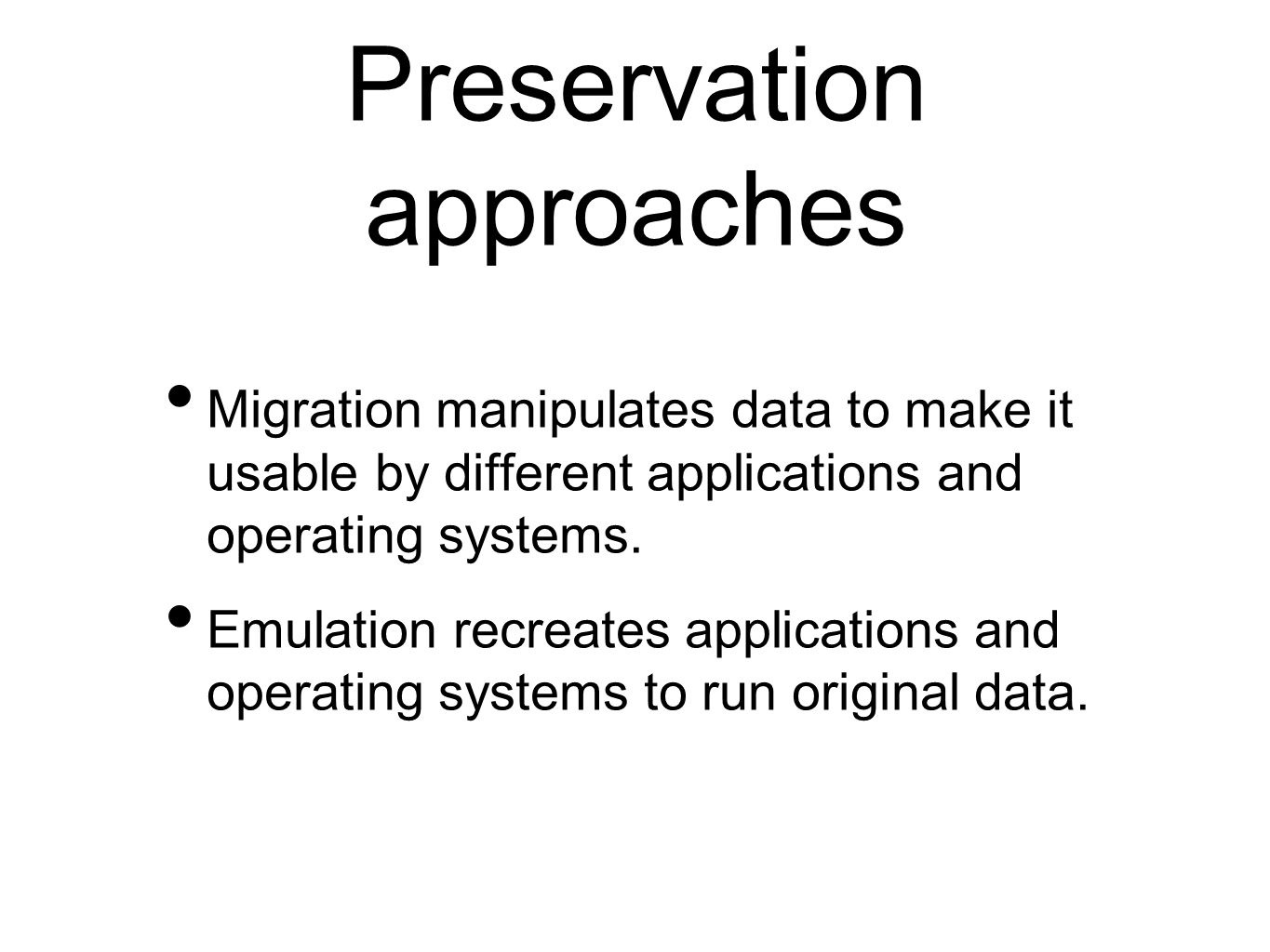 Preservation approaches Migration manipulates data to make it usable by different applications and operating systems.