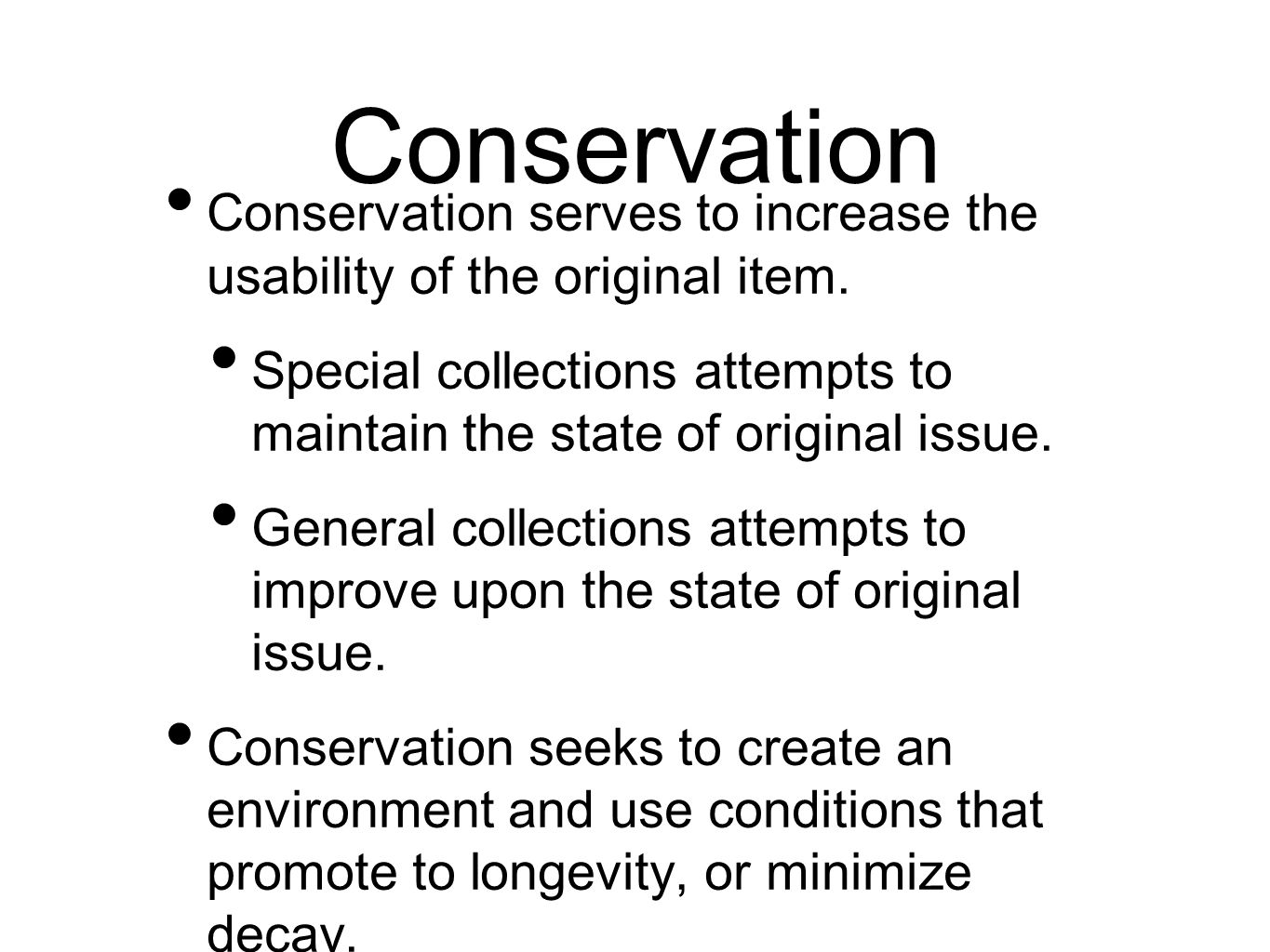 Conservation Conservation serves to increase the usability of the original item.