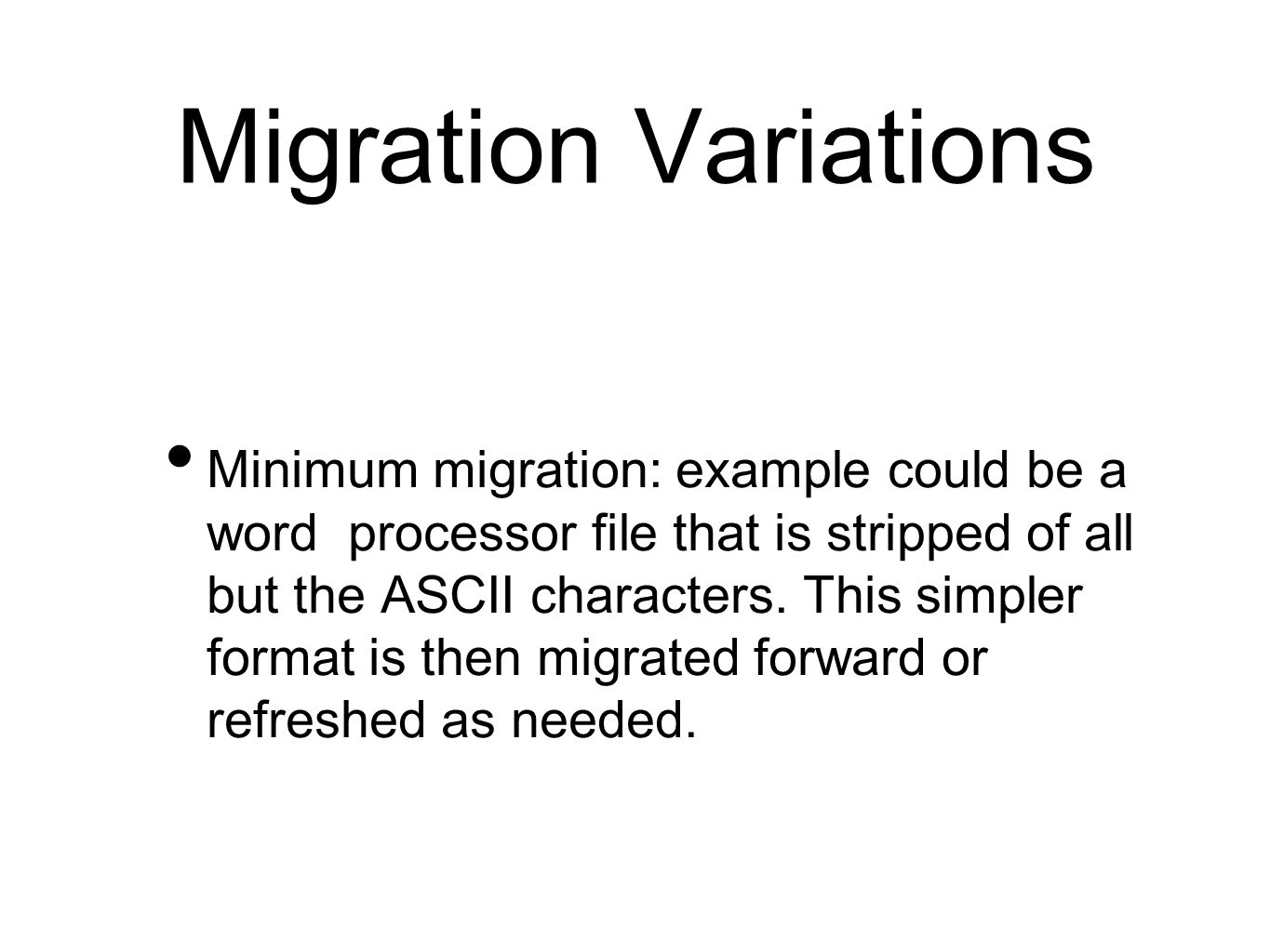 Migration Variations Minimum migration: example could be a word processor file that is stripped of all but the ASCII characters.