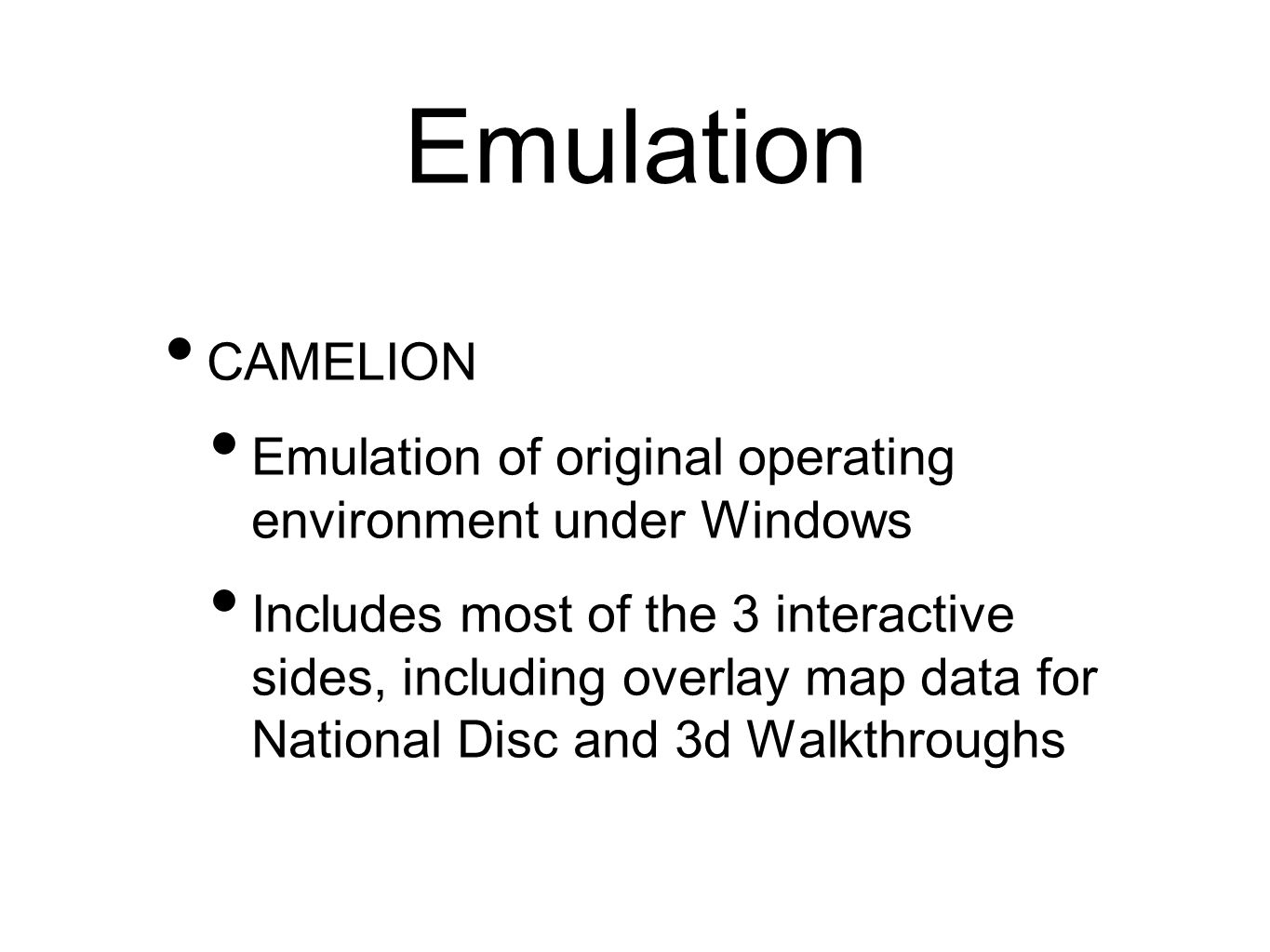 Emulation CAMELION Emulation of original operating environment under Windows Includes most of the 3 interactive sides, including overlay map data for National Disc and 3d Walkthroughs