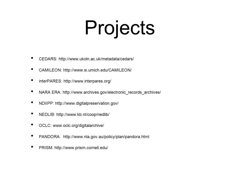 Projects CEDARS: http://www.ukoln.ac.uk/metadata/cedars/ CAMILEON: http://www.si.umich.edu/CAMILEON/ interPARES: http://www.interpares.org/ NARA ERA: