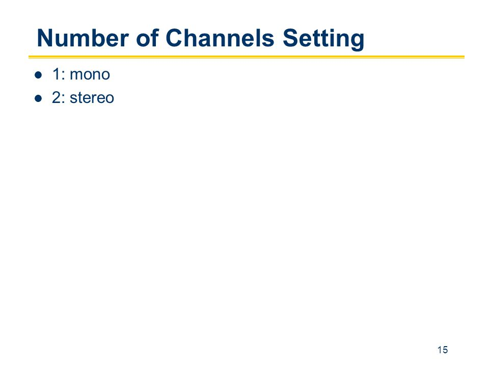 15 Number of Channels Setting 1: mono 2: stereo