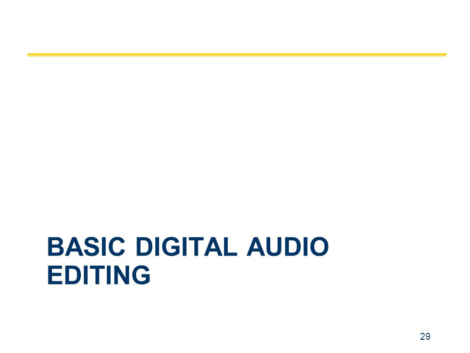 29 BASIC DIGITAL AUDIO EDITING