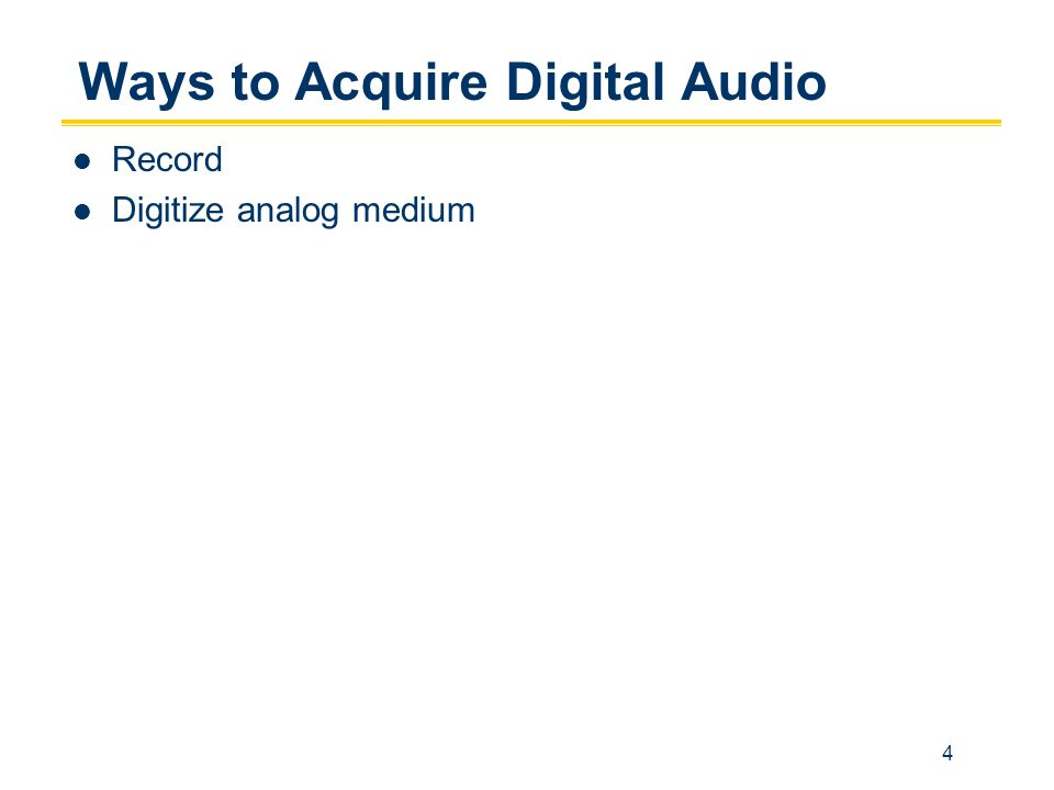 4 Ways to Acquire Digital Audio Record Digitize analog medium