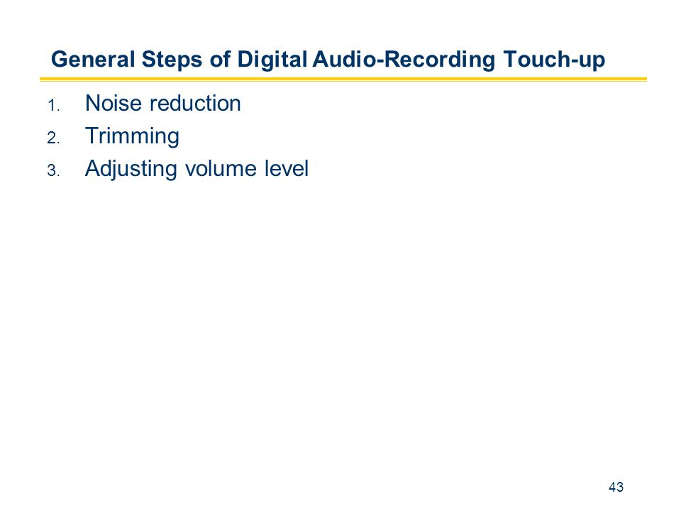 43 General Steps of Digital Audio-Recording Touch-up 1.