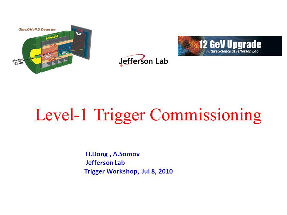 Level-1 Trigger Commissioning H.Dong, A.Somov Jefferson Lab Trigger Workshop, Jul 8, 2010