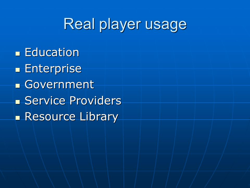 Real player usage Education Education Enterprise Enterprise Government Government Service Providers Service Providers Resource Library Resource Library