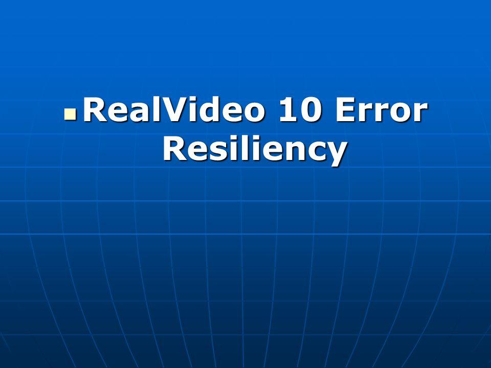 RealVideo 10 Error Resiliency RealVideo 10 Error Resiliency
