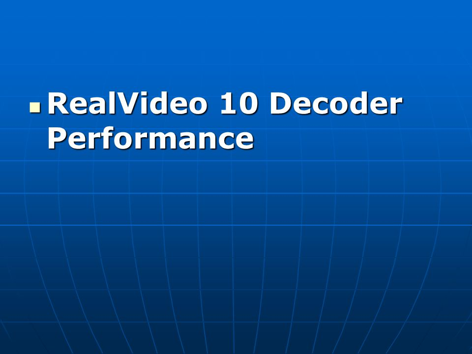 RealVideo 10 Decoder Performance RealVideo 10 Decoder Performance