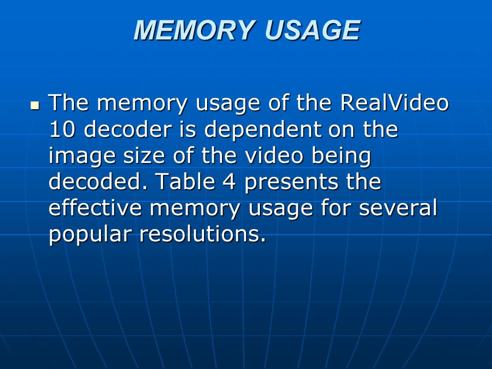 MEMORY USAGE The memory usage of the RealVideo 10 decoder is dependent on the image size of the video being decoded.